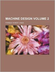 Machine Design Volume 2 - Forrest Robert Jones