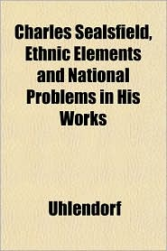 Charles Sealsfield, Ethnic Elements and National Problems in His Works - Uhlendorf