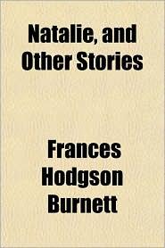 Natalie and Other Stories - Frances Hodgson Burnett