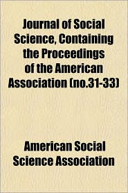 Journal of Social Science, Containing the Proceedings of the American Association - American Social Science Association