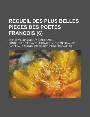 Recueil Des Plus Belles Pieces Des Poetes Francois; Depuis Villon Jusqu'a Benserade. (6)