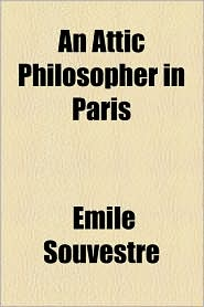 An Attic Philosopher in Paris - Emile Souvestre