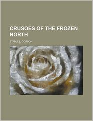 Crusoes of the Frozen North - Gordon Stables