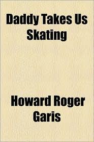 Daddy Takes Us Skating - Howard Roger Garis