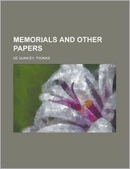 Memorials and Other Papers - - Thomas De Quincey