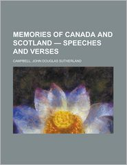 Memories of Canada and Scotland - Speeches and Verses - John Douglas Sutherland Campbell