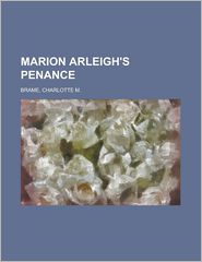 Marion Arleigh's Penance - Charlotte M. Brame