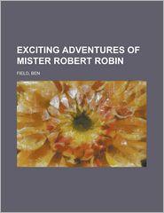Exciting Adventures of Mister Robert Robin - Ben Field