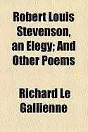 Robert Louis Stevenson, an Elegy; And Other Poems