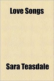 Love Songs - Sara Teasdale