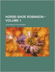Horse-Shoe Robinson (Volume 1) - John Pendleton Kennedy