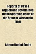 Reports of Cases Argued and Determined in the Supreme Court of the State of Wisconsin (107)
