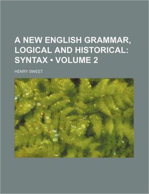 A New English Grammar, Logical And Historical (Volume 2) - Henry Sweet