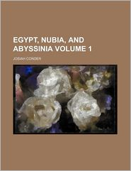 Egypt, Nubia, And Abyssinia (Volume 1) - Josiah Conder