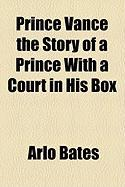Prince Vance the Story of a Prince with a Court in His Box