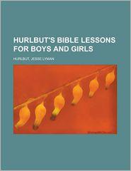 Hurlbut's Bible Lessons for Boys and Girls - Jesse Lyman Hurlbut