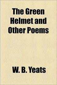 The Green Helmet And Other Poems - William Butler Yeats