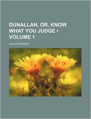 Dunallan, Or, Know What You Judge (Volume 1) - Grace Kennedy