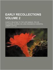 Early Recollections (Volume 2); Chiefly Relating To The Late Samuel Taylor Coleridge, During His Long Residence In Bristol - Joseph Cottle