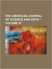The American Journal Of Science And Arts (Volume 41) - General Books
