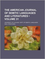 The American Journal Of Semitic Languages And Literatures (Volume 31) - University Of Chicago. Literatures