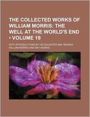The Collected Works Of William Morris (Volume 19); With Introductions By His Daughter May Morris - William Morris