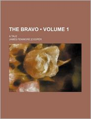 The Bravo (Volume 1); A Tale - James Fenimore Cooper
