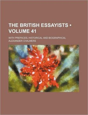 The British Essayists (Volume 41); With Prefaces, Historical And Biographical - Alexander Chalmers
