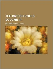The British Poets; Including Translations Volume 47 - General Books