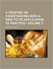 A Treatise On Conveyancing With A View To Its Application To Practice (Volume 3) - Richard Preston