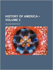 History Of America (Volume 3) - William Robertson