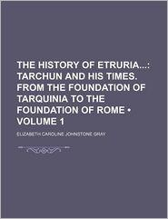 The History Of Etruria (Volume 1) - Elizabeth Caroline Johnstone Gray