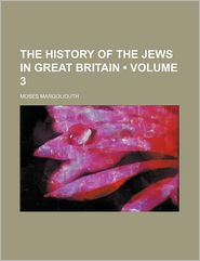 The History Of The Jews In Great Britain (Volume 3)