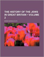 The History Of The Jews In Great Britain (Volume 2) - Moses Margoliouth