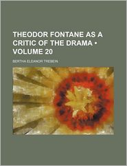 Theodor Fontane As A Critic Of The Drama (Volume 20) - Bertha Eleanor Trebein
