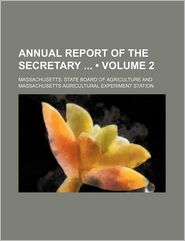 Annual Report Of The Secretary (Volume 2) - Massachusetts. State Agriculture