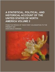 A Statistical, Political, And Historical Account Of The United States Of North America (Volume 2); From The Period Of Their First Colonization - David Bailie Warden