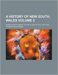 A History Of New South, Wales (Volume 2); From Its Settlement To The Close Of The Year 1844 - Thomas Henry Braim