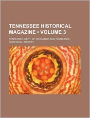 Tennessee Historical Magazine (Volume 3) - Tennessee. Dept. Of Education