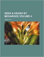 Seen & Heard by Megargee Volume 4 - James Hoyt