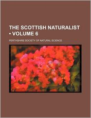 The Scottish Naturalist (Volume 6) - Perthshire Society Of Natural Science