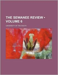 The Sewanee Review (Volume 6) - University Of The South