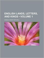 English Lands, Letters, And Kings - Donald Grant Mitchell