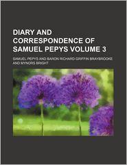 Diary And Correspondence Of Samuel Pepys (Volume 3) - Samuel Pepys