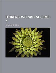 Dickens' Works (Volume 5) - Charles Dickens