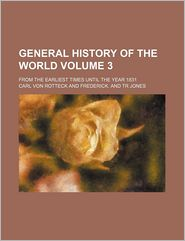 General History Of The World (Volume 3); From The Earliest Times Until The Year 1831 - Carl Von Rotteck