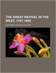 The Great Revival In The West, 1797-1805 - Catharine Caroline Cleveland