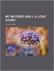 My Mother And I. A Love Story - J. Huff James
