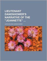Lieutenant Danenhower's Narrative of the Jeannette - John Wilson Danenhower