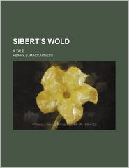 Sibert's Wold; A Tale - Henry S. Mackarness